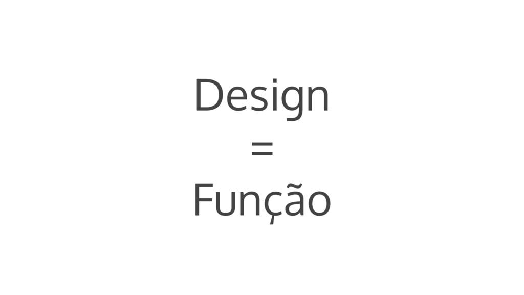 Design = Função
