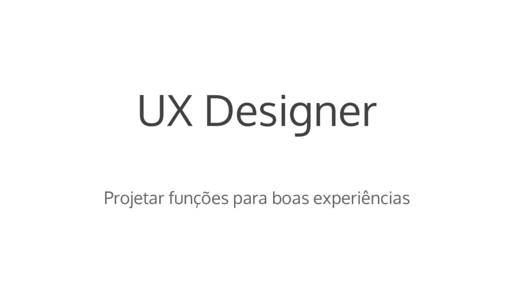UX Designer Projetar funções para boas experiên...