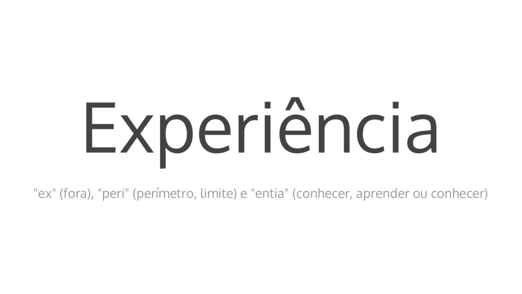 """Experiência """"ex"""" (fora), """"peri"""" (perímetro, lim..."""