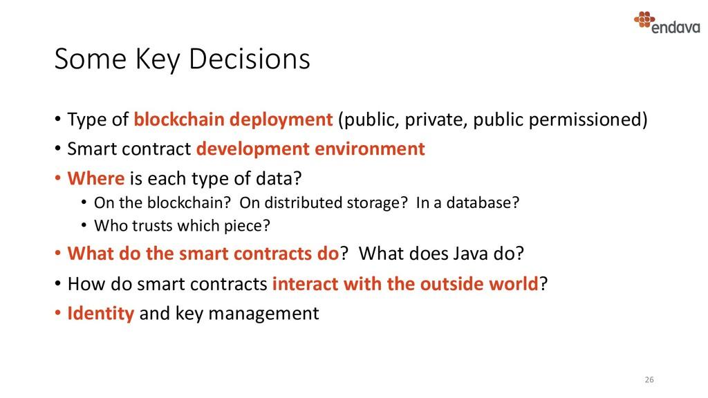 Some Key Decisions • Type of blockchain deploym...