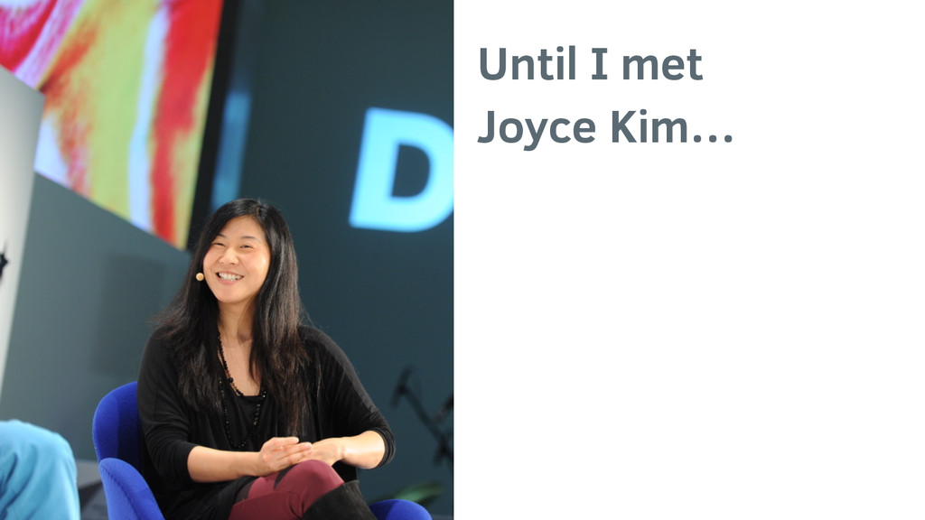 Until I met Joyce Kim…