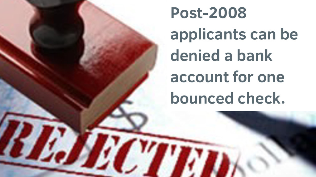 Post-2008 applicants can be denied a bank accou...