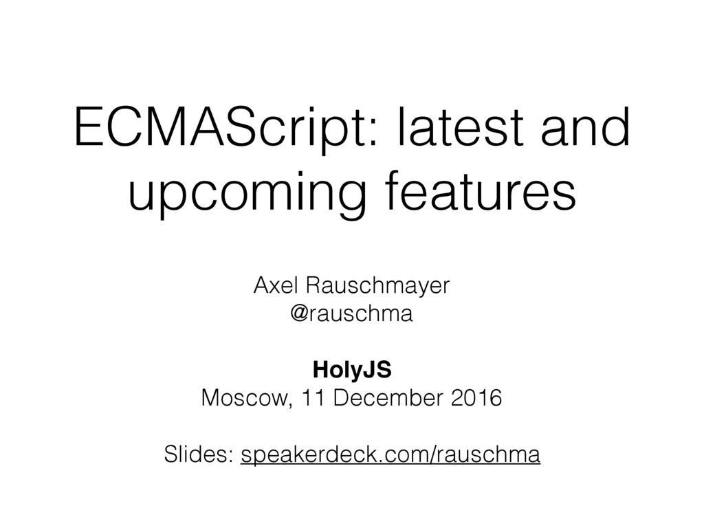 ECMAScript: latest and upcoming features Axel R...