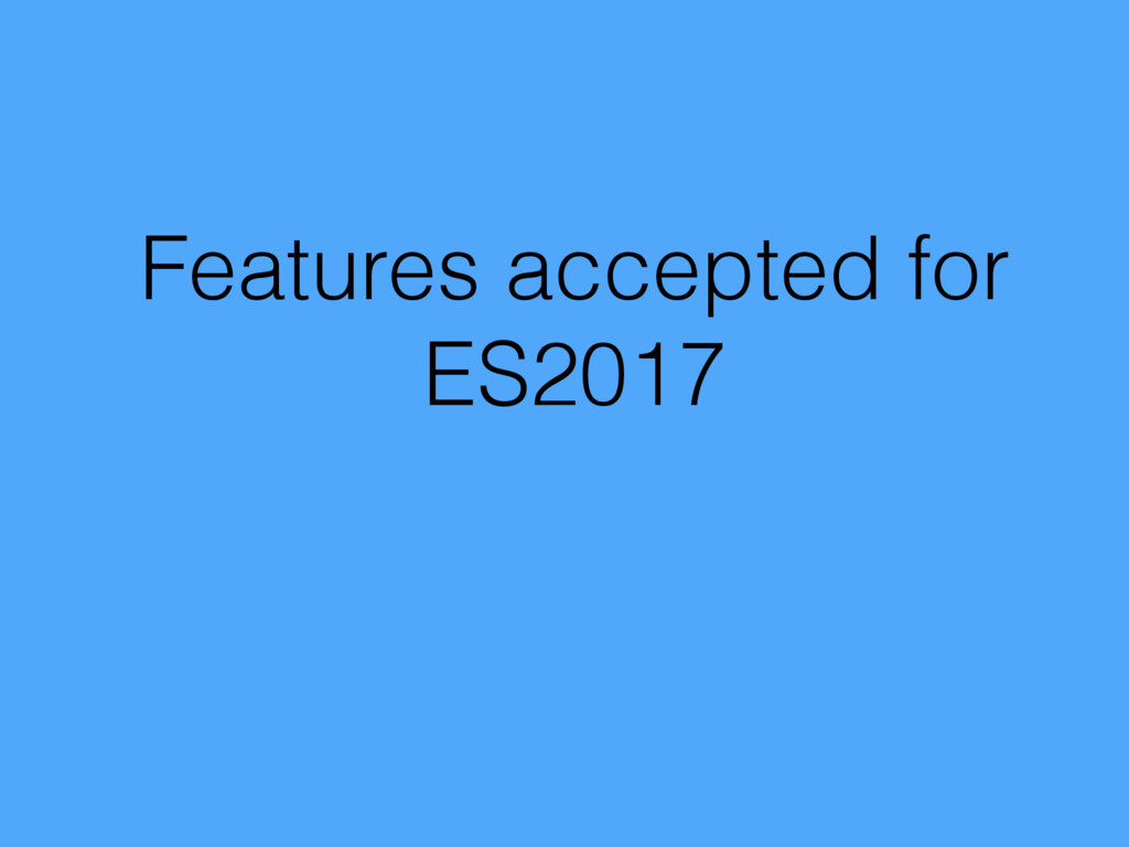 Features accepted for ES2017