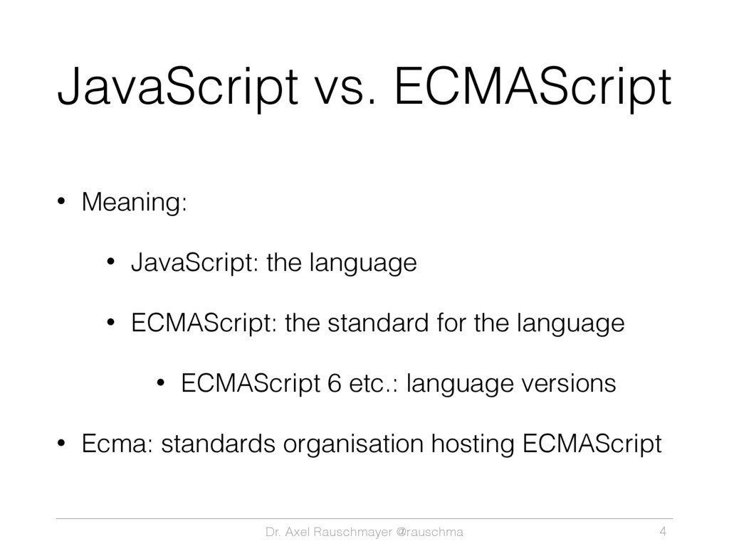 Dr. Axel Rauschmayer @rauschma JavaScript vs. E...
