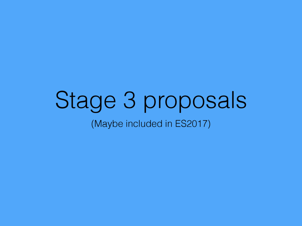 Stage 3 proposals (Maybe included in ES2017)