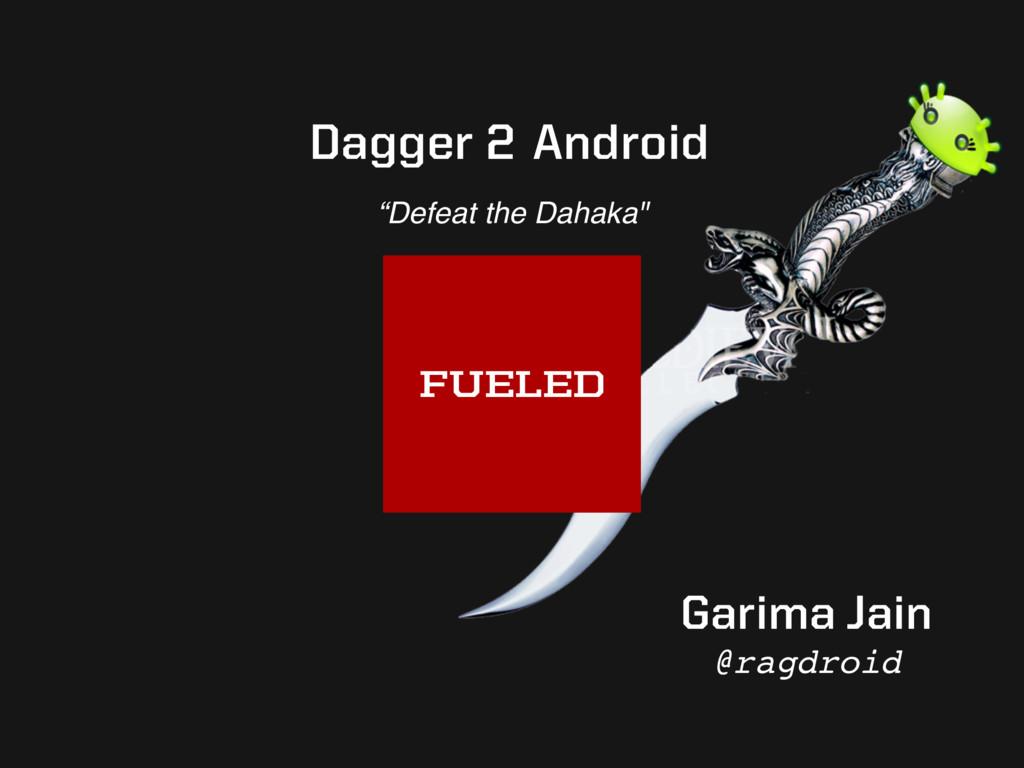 """Defeat the Dahaka"" Dagger 2 Android Garima Jai..."