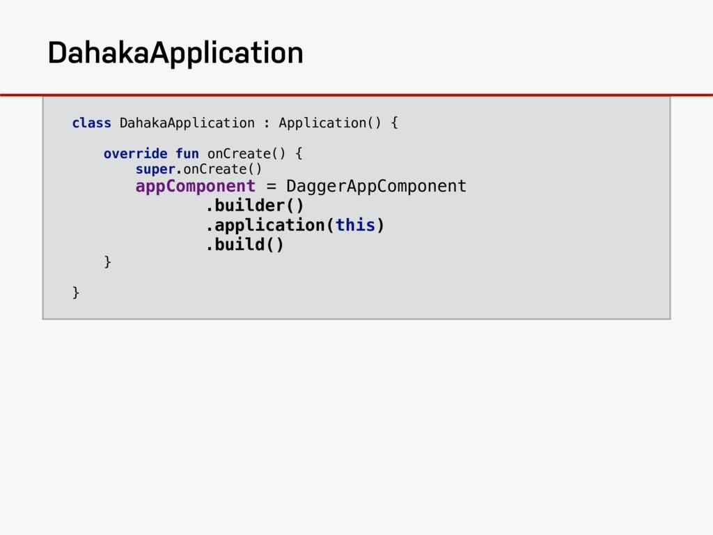 class DahakaApplication : Application() { overr...