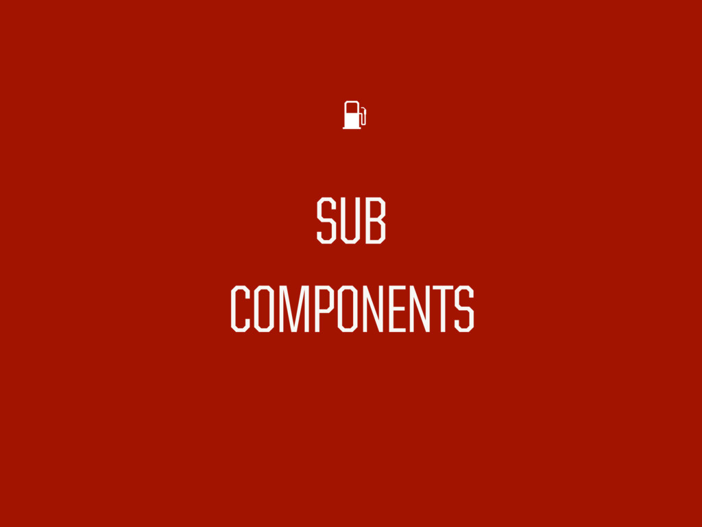 SUB COMPONENTS