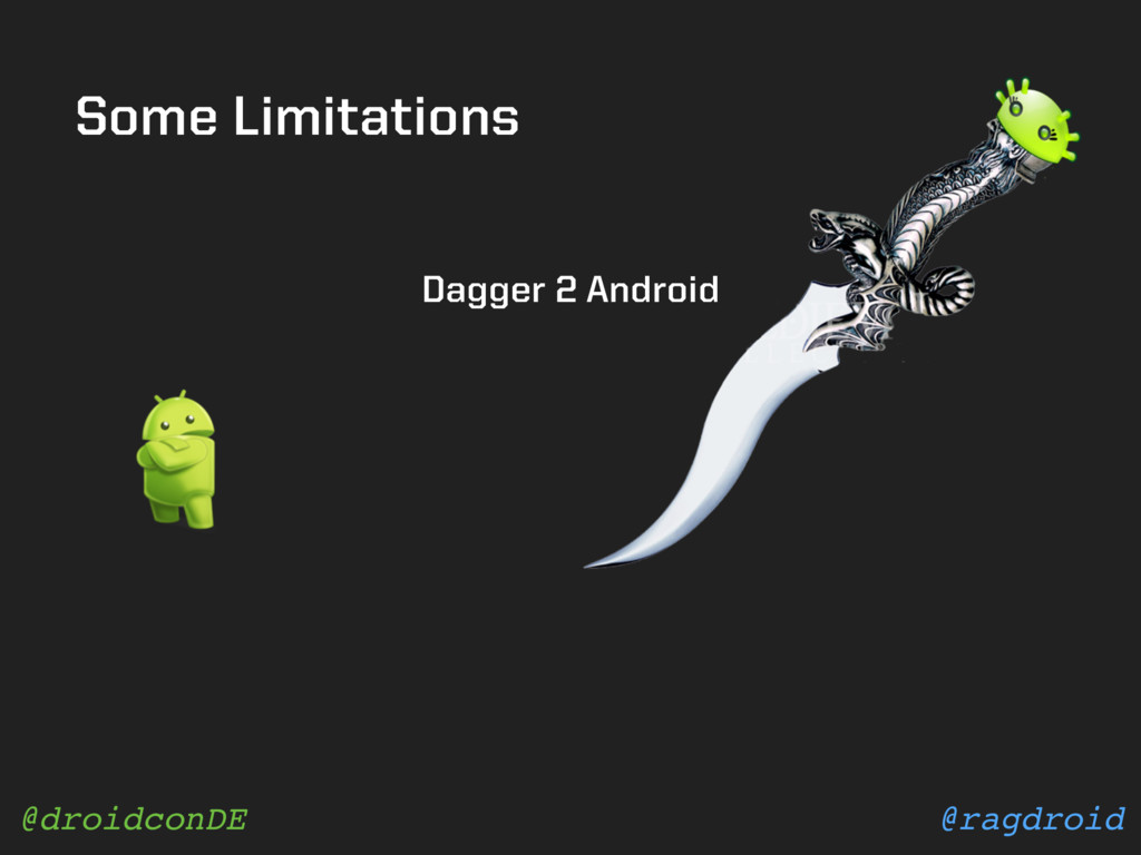 @ragdroid @droidconDE Some Limitations Dagger 2...