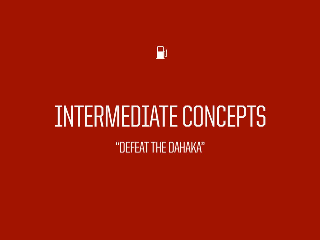 "INTERMEDIATE CONCEPTS ""DEFEAT THE DAHAKA"""
