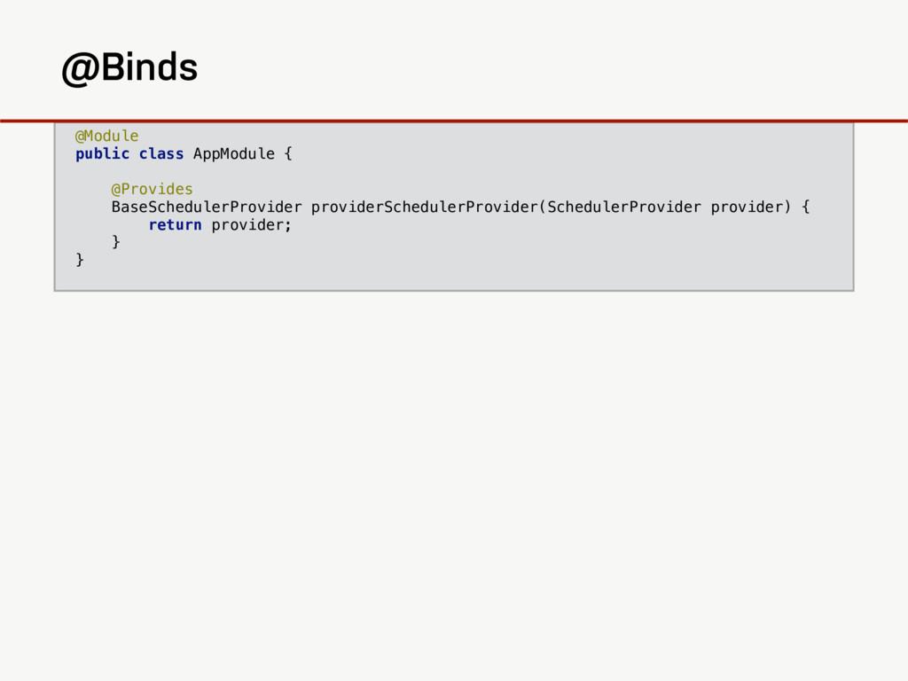 @Module public class AppModule { @Provides Base...