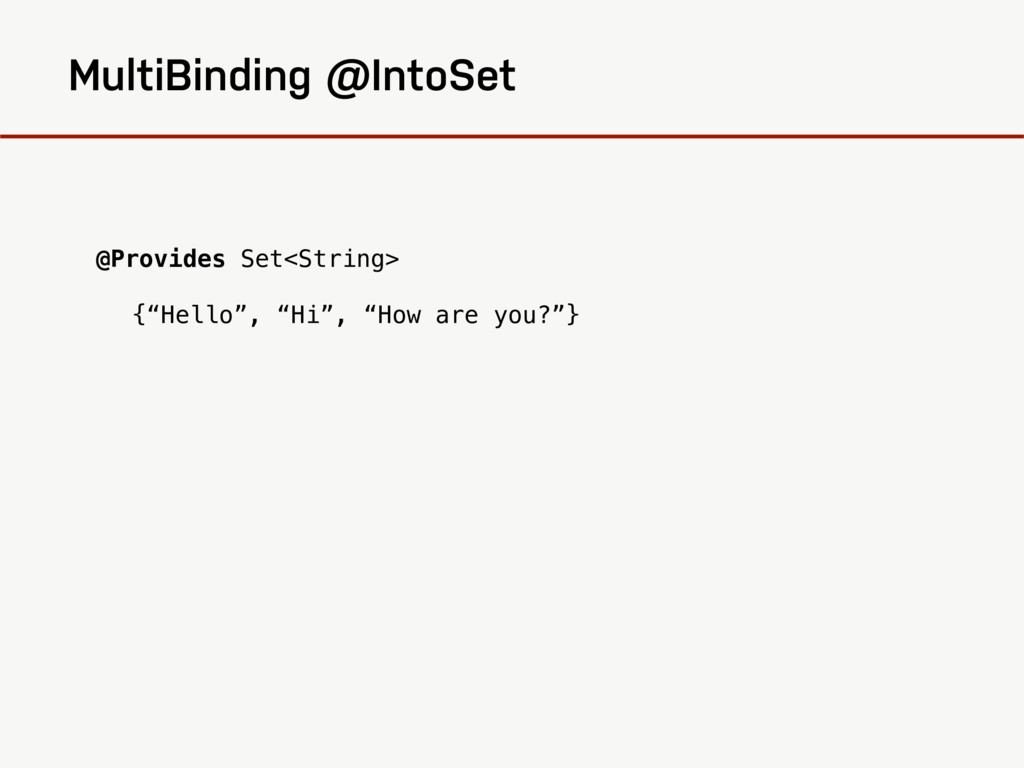 """@Provides Set<String> {""""Hello"""", """"Hi"""", """"How are ..."""