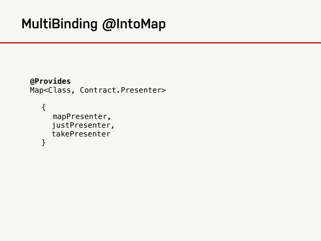 MultiBinding @IntoMap @Provides Map<Class, Cont...
