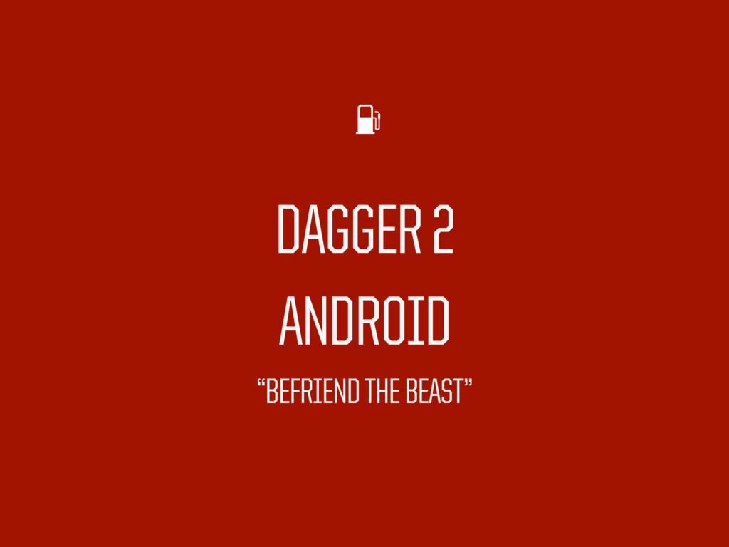 """DAGGER 2 ANDROID """"BEFRIEND THE BEAST"""""""