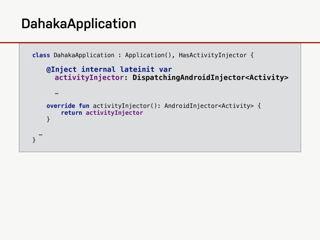 class DahakaApplication : Application(), HasAct...