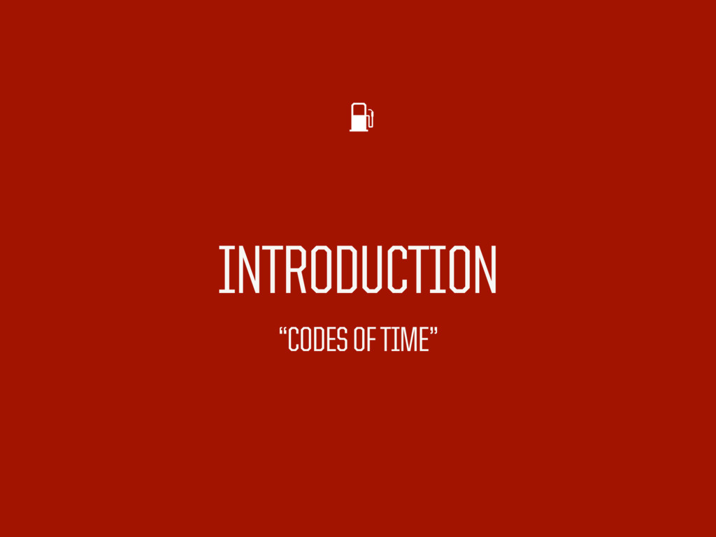 """INTRODUCTION """"CODES OF TIME"""""""