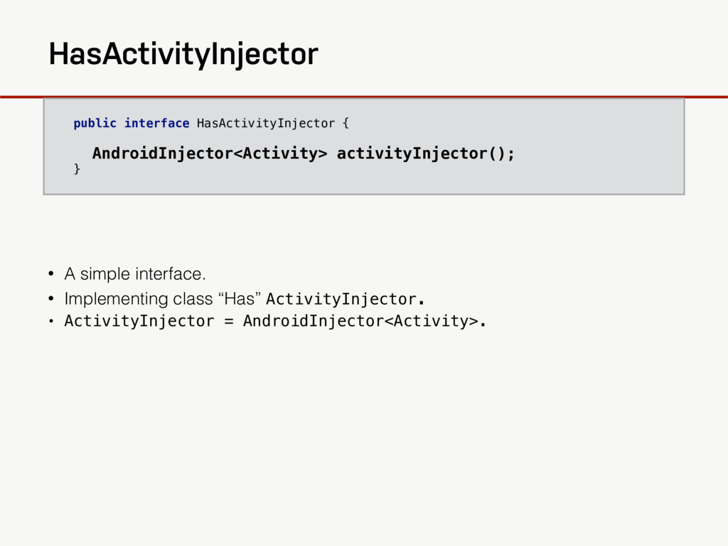 HasActivityInjector • A simple interface. • Imp...