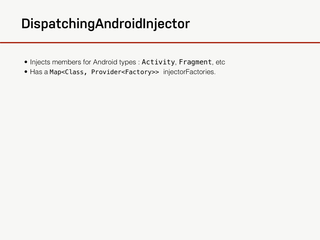 DispatchingAndroidInjector • Injects members fo...