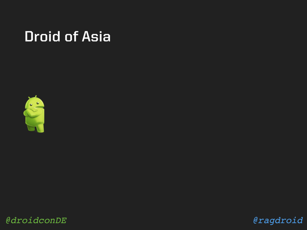 @ragdroid @droidconDE Droid of Asia