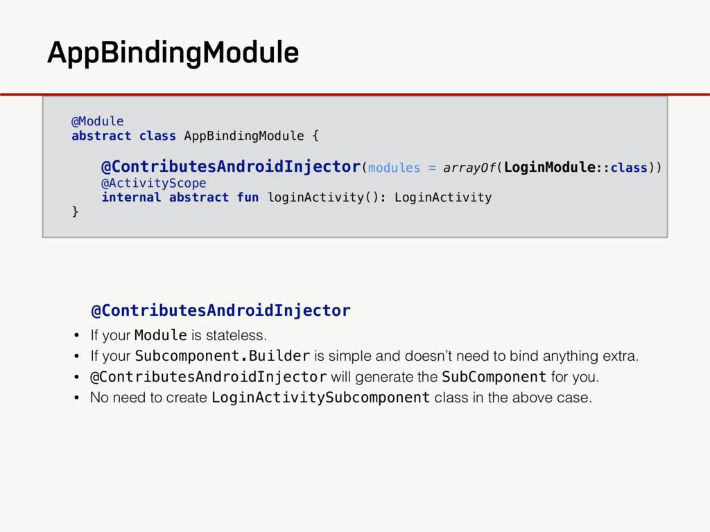 @Module abstract class AppBindingModule { @Cont...