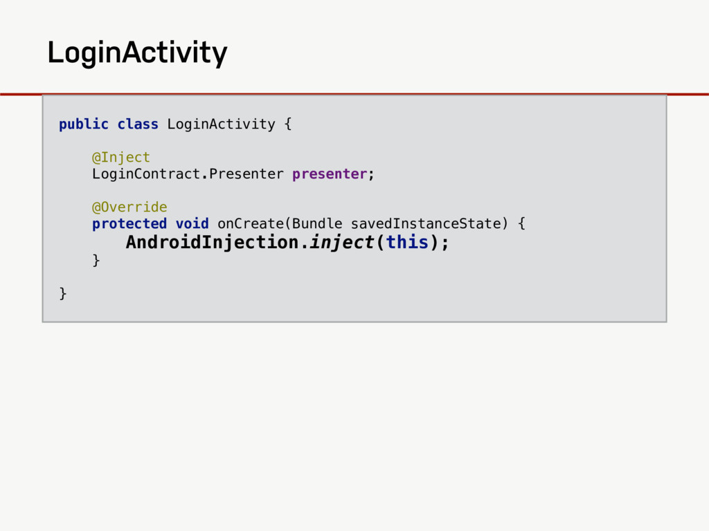 AndroidInjection.inject(LoginActivity) LoginAct...