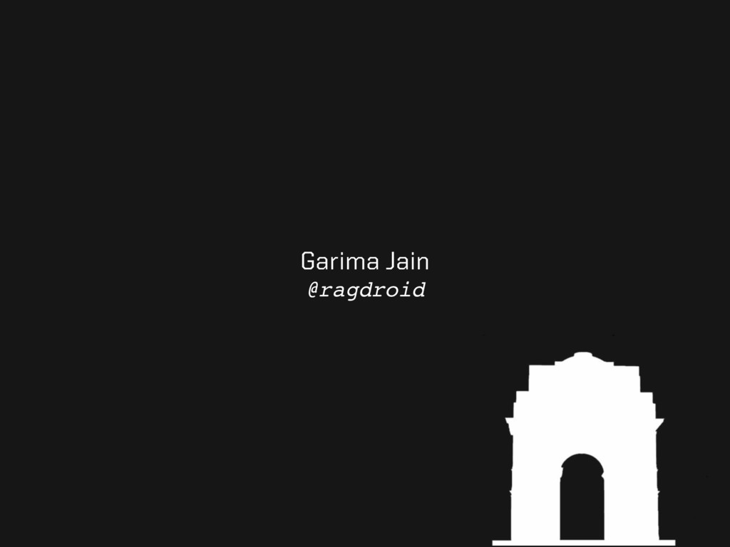 Garima Jain @ragdroid