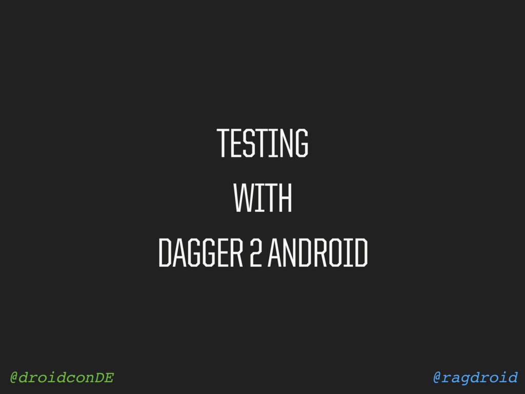 @ragdroid @droidconDE TESTING WITH DAGGER 2 AND...