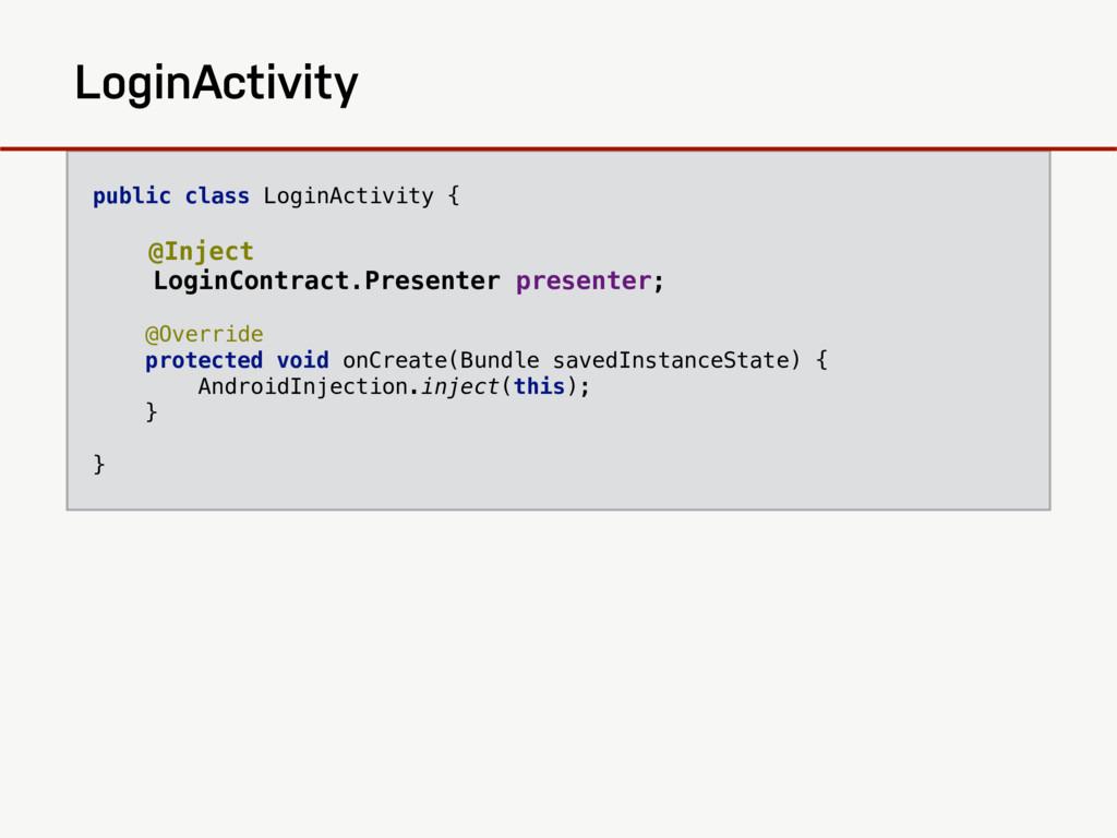 public class LoginActivity { @Inject LoginContr...