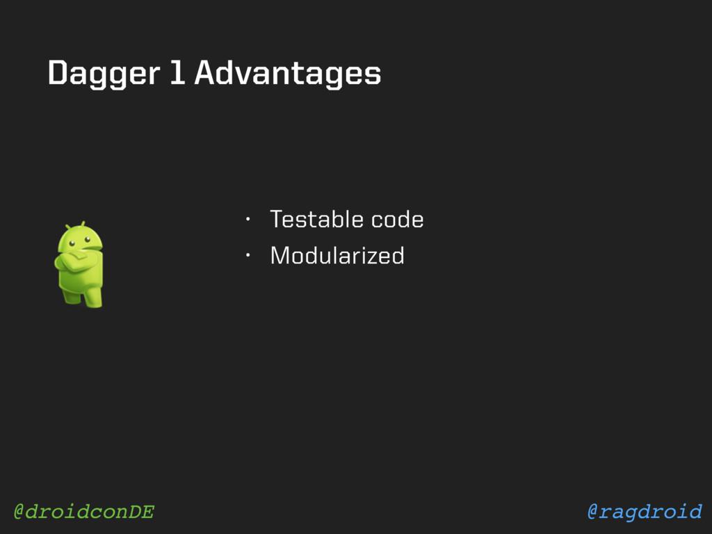 @ragdroid @droidconDE Dagger 1 Advantages • Tes...
