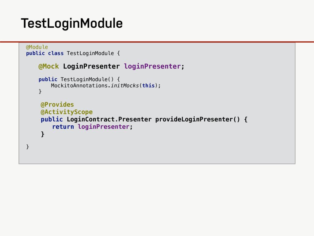 @Module public class TestLoginModule { @Mock Lo...