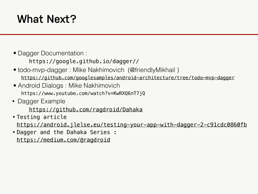 What Next? • Dagger Documentation : https://goo...
