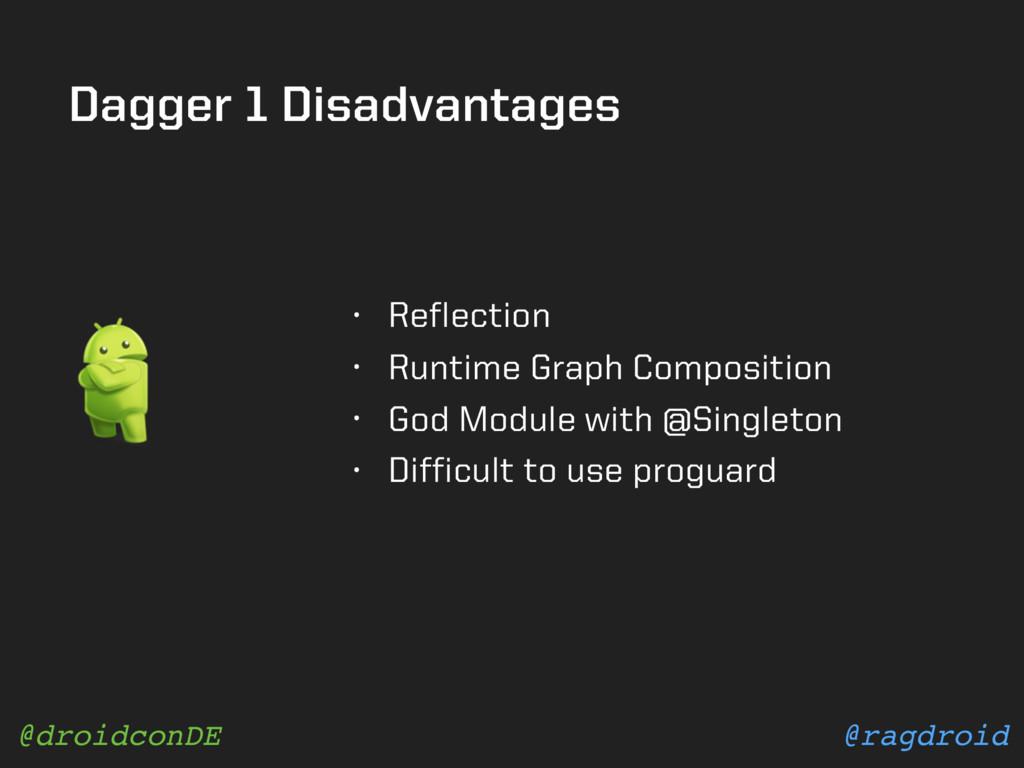 @ragdroid @droidconDE Dagger 1 Disadvantages • ...