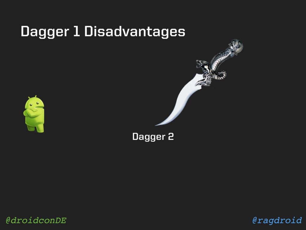 @ragdroid @droidconDE Dagger 1 Disadvantages Da...