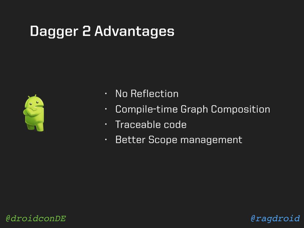 @ragdroid @droidconDE Dagger 2 Advantages • No ...