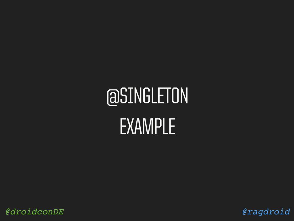 @ragdroid @droidconDE @SINGLETON EXAMPLE