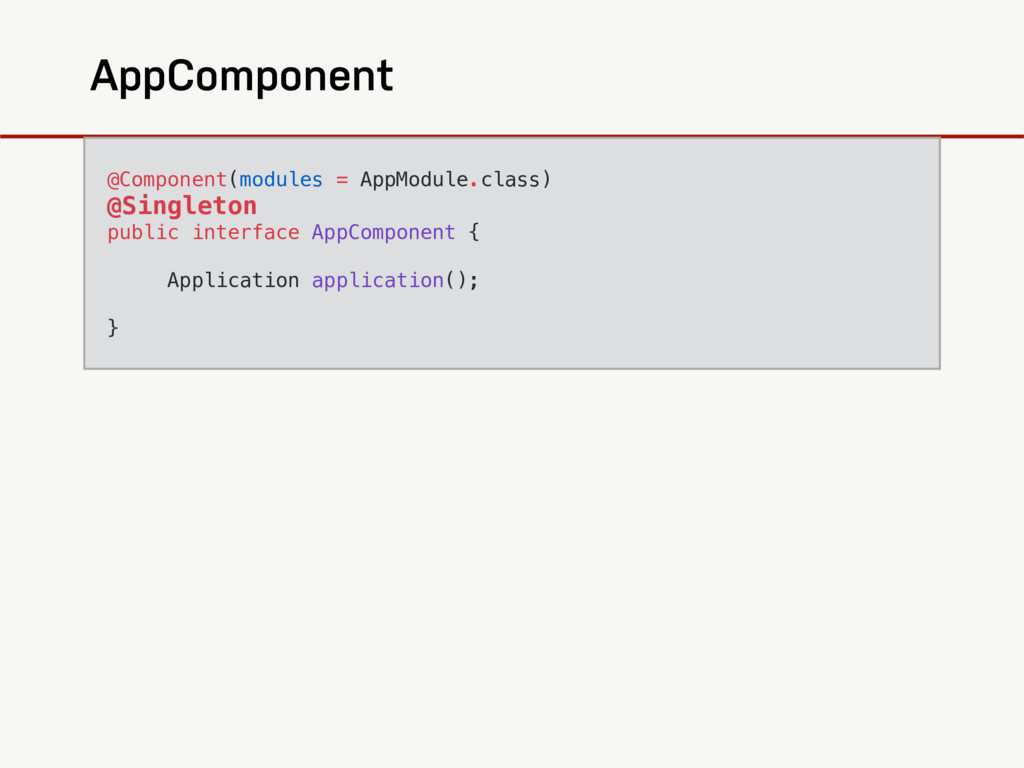 AppComponent @Component(modules = AppModule.cla...