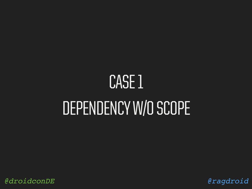 @ragdroid @droidconDE CASE 1 DEPENDENCY W/O SCO...