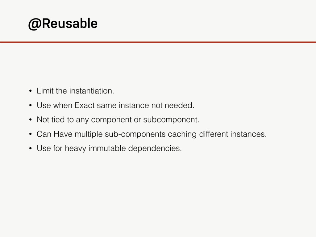 @Reusable • Limit the instantiation. • Use when...