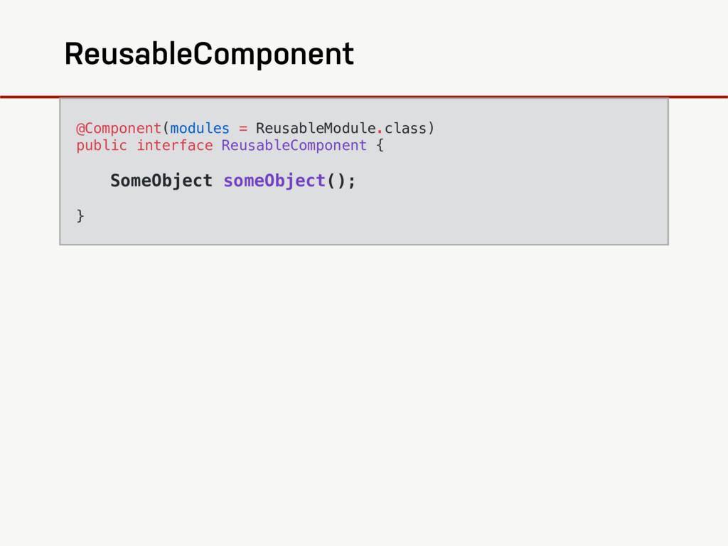 ReusableComponent  @Component(modules = Reusab...