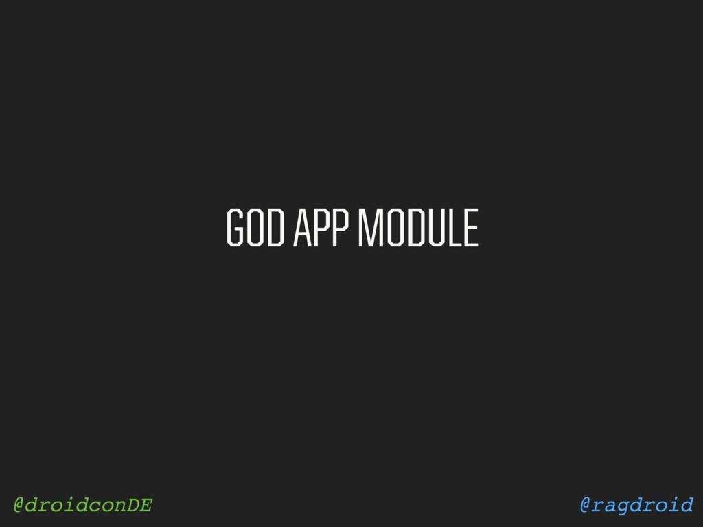 @ragdroid @droidconDE GOD APP MODULE