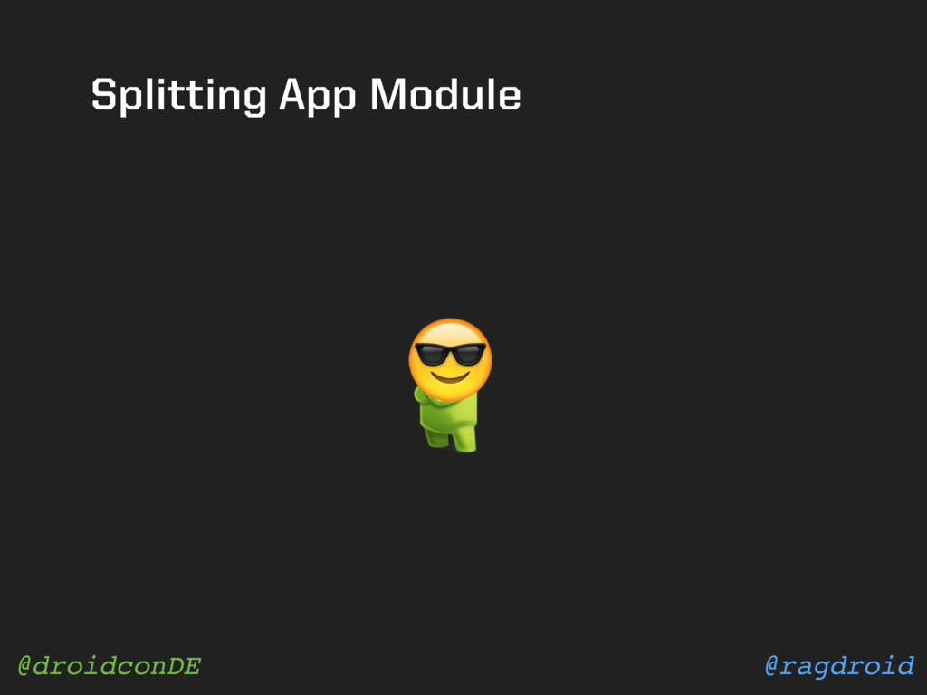 @ragdroid @droidconDE Splitting App Module