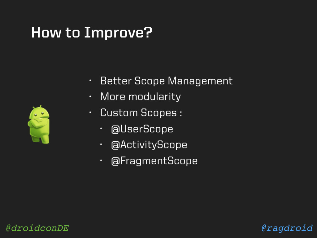 @ragdroid @droidconDE How to Improve? • Better ...