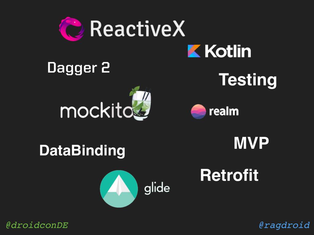 @ragdroid @droidconDE MVP Testing DataBinding R...