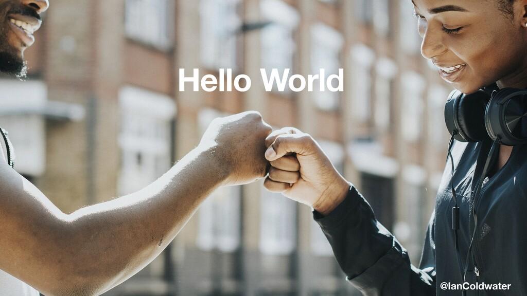 Hello World @IanColdwater
