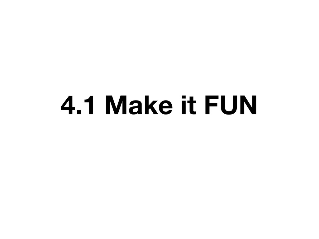 4.1 Make it FUN