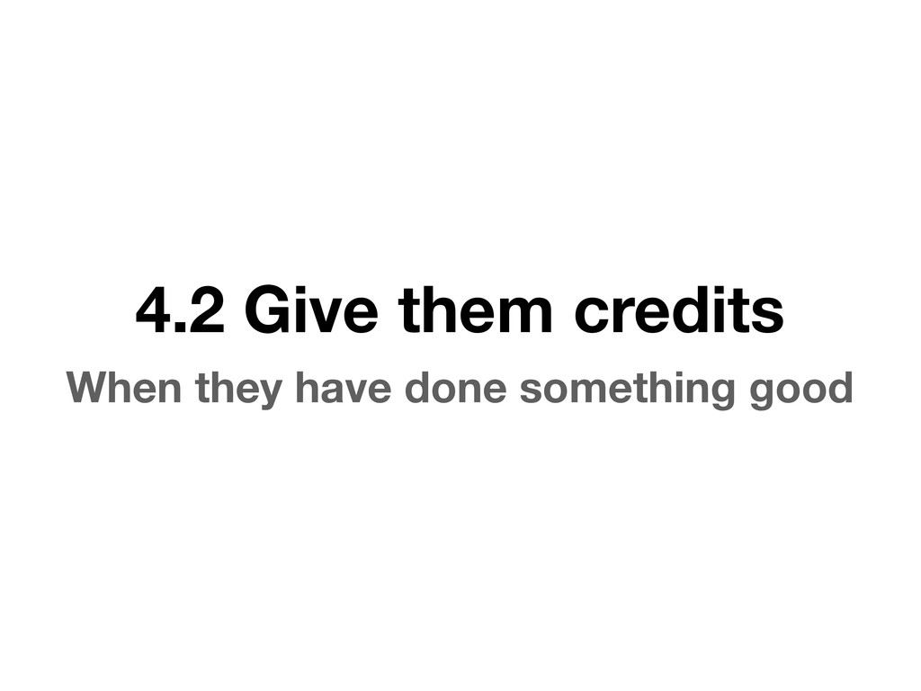 4.2 Give them credits When they have done somet...