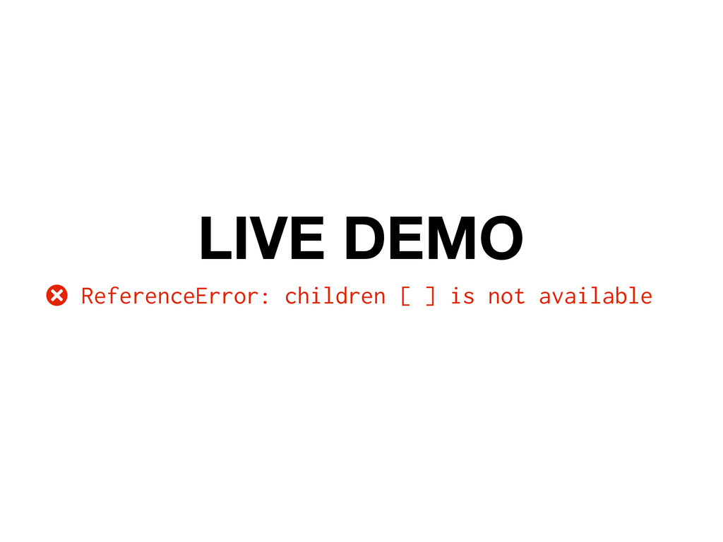 LIVE DEMO ReferenceError: children [ ] is not a...