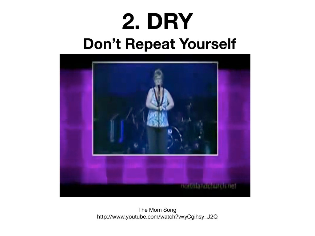 2. DRY Don't Repeat Yourself The Mom Song http:...