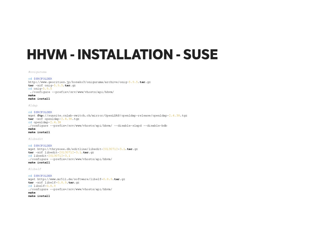 HHVM - INSTALLATION - SUSE #oniguruma ! cd $SRC...